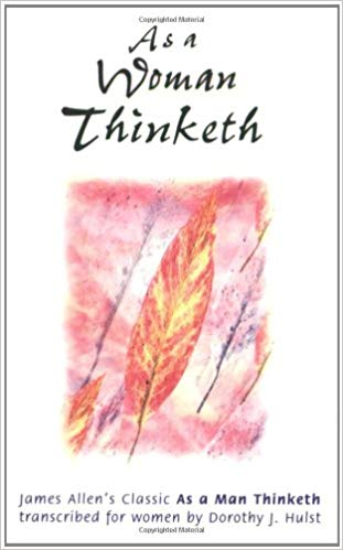 As A Woman Thinketh by James Allen x Dorothy Hulst